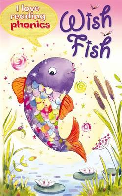 I Love Reading Phonics Level 2: Wish Fish - I Love Reading Phonics (Hardback)