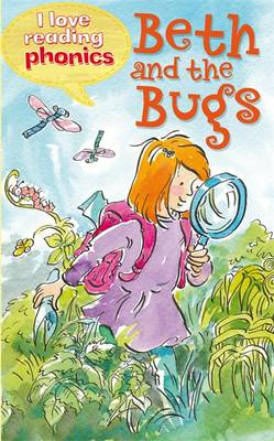 I Love Reading Phonics Level 2: Beth and the Bugs - I Love Reading Phonics (Hardback)
