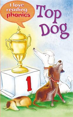 I Love Reading Phonics Level 1: Top Dog - I Love Reading Phonics (Hardback)