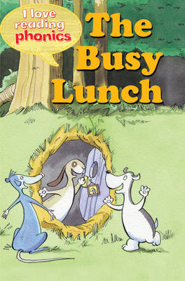 I Love Reading Phonics Level 2: The Busy Lunch - I Love Reading Phonics (Hardback)