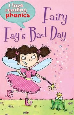 I Love Reading Phonics Level 4: Fairy Fay's Bad Day - I Love Reading Phonics (Hardback)