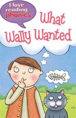 I Love Reading Phonics Level 6: What Wally Wanted - I Love Reading Phonics (Hardback)