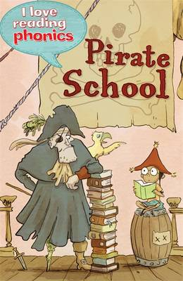 I Love Reading Phonics Level 4: Pirate School - I Love Reading Phonics (Hardback)