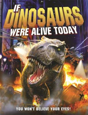 If Dinosaurs Were Alive Today (Hardback)