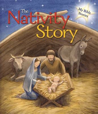 My Bible Stories: The Nativity Story - My Bible Stories (Hardback)