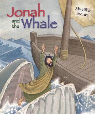My Bible Stories: Jonah and the Whale - My Bible Stories (Hardback)