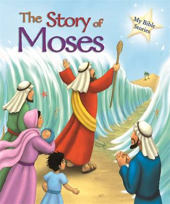 My Bible Stories: The Story of Moses - My Bible Stories (Hardback)