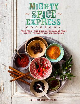 Mighty Spice Express Cookbook: Fast, Fresh and Full-on Flavours from Street Foods to the Spectacular (Hardback)