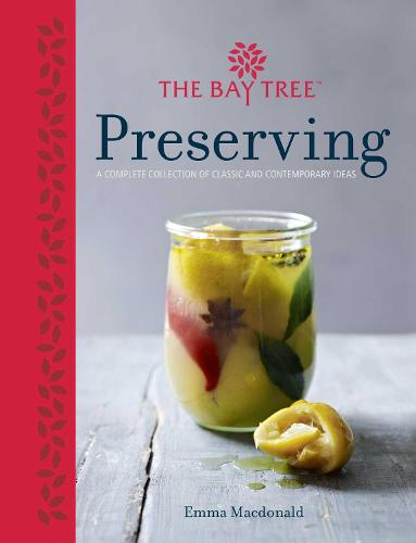 Bay Tree Book of Preserving: Over 100 recipes for jams, chutneys and (Hardback)