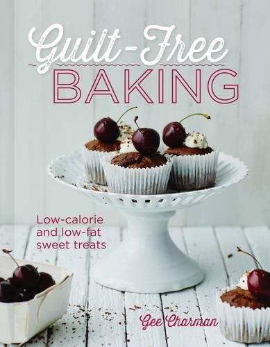 Guilt Free Baking: Low-Calorie & Low-Fat Sweet Treats (Hardback)