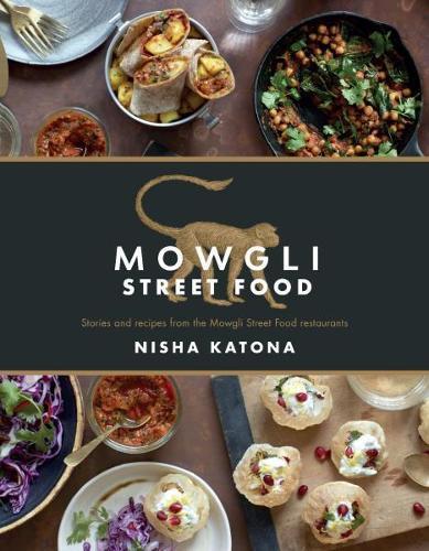 Mowgli street food by nisha katona waterstones mowgli street food stories and recipes from the mowgli street food restaurants hardback forumfinder Gallery