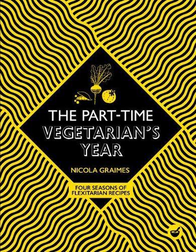 The Part-Time Vegetarian's Year: Four Seasons of Flexitarian Recipes (Hardback)