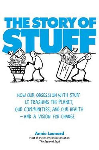 The Story of Stuff: How Our Obsession with Stuff is Trashing the Planet, Our Communities, and Our Health - and a Vision for Change (Paperback)