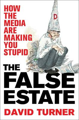 The False Estate: How the Media are Making You Stupid (Paperback)