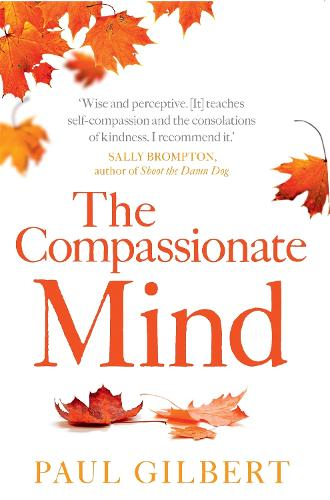 The Compassionate Mind - Compassion Focused Therapy (Paperback)