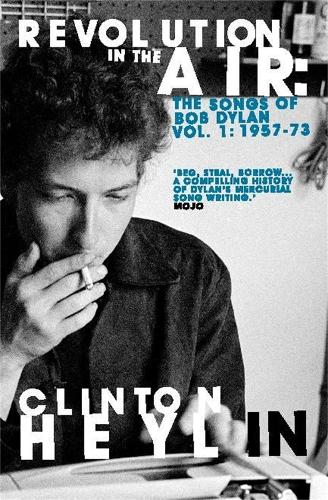 Revolution in the Air: The Songs of Bob Dylan 1957-1973 (Paperback)