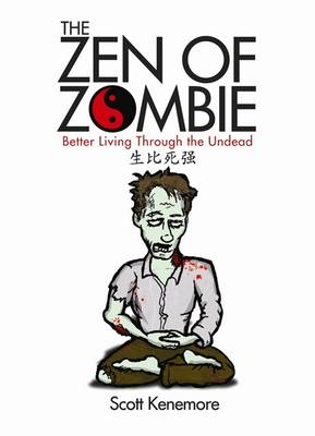 The Zen of Zombie: Better Living Through the Undead (Paperback)