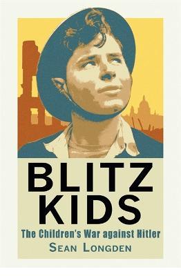 Blitz Kids: The Children's War Against Hitler (Hardback)
