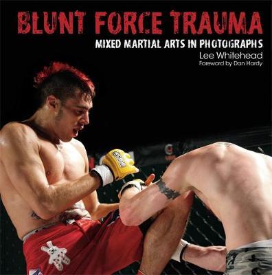 Blunt Force Trauma: Mixed Martial Arts Photography (Hardback)