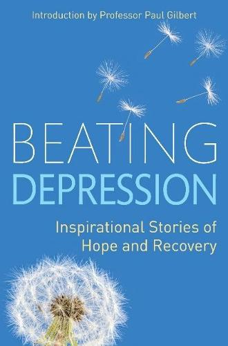 Beating Depression: Inspirational Stories of Hope and Recovery (Paperback)