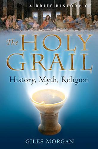 A Brief History of the Holy Grail: The Legendary Quest - Brief Histories (Paperback)