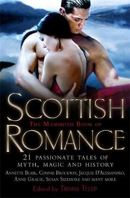 The Mammoth Book of Scottish Romance: 21 Passionate Tales of Myth, Magic and History - Mammoth Books (Paperback)