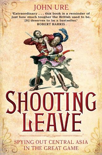 Shooting Leave: Spying out Central Asia in the Great Game (Paperback)