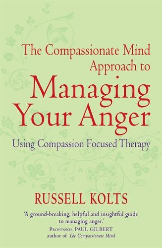 The Compassionate Mind Approach to Managing Your Anger: Using Compassion-focused Therapy - Compassion Focused Therapy (Paperback)
