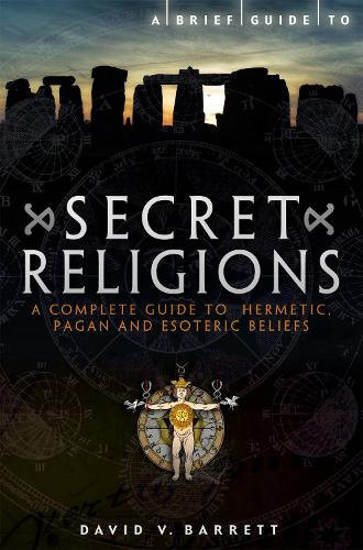 A Brief Guide to Secret Religions: A Complete Guide to Hermetic, Pagan and Esoteric Beliefs - Brief Histories (Paperback)