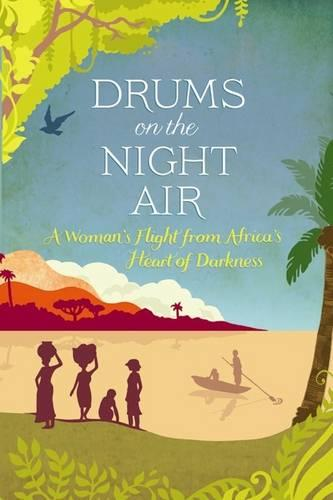 Drums on the Night Air: A Woman's Flight from Africa's Heart of Darkness (Paperback)