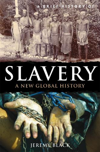 A Brief History of Slavery: A New Global History - Brief Histories (Paperback)