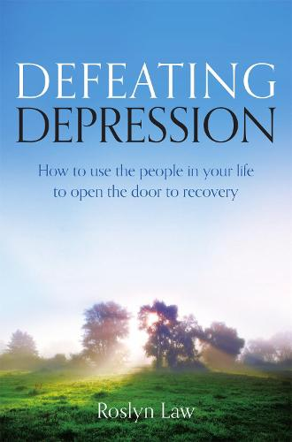 Defeating Depression: How to use the people in your life to open the door to recovery (Paperback)