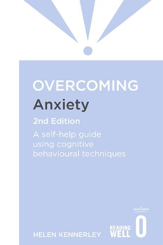 Overcoming Anxiety, 2nd Edition: A self-help guide using cognitive behavioural techniques - Overcoming Books (Paperback)
