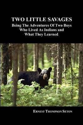 Two Little Savages: Being the Adventures of Two Boys Who Lived as Indians and What They Learned (Paperback)