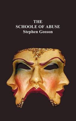 The Schoole Of Abuse: Conteining a Plesaunt Inuective Against Poets, Pipers, Plaiers, Iesters and Such Like Caterpillers of a Commonwealth; Setting Vp the Flagge of Defiance to Their Mischieuous Exercise, and Ouerthrowing Their Bulwarkes, by Prophane Writ (Hardback)