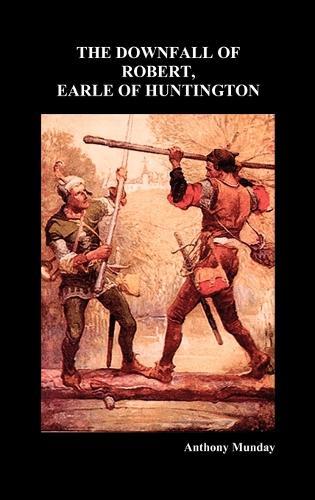 THE DOWNFALL OF ROBERT, EARLE OF HUNTINGTON (Hardback) (Hardback)