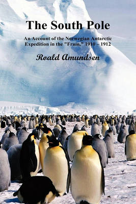 "The South Pole; An Account of the Norwegian Antarctic Expedition in the ""Fram,"" 1910-12. Volumes I and II (Hardback)"