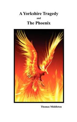 A Yorkshire Tragedy and The Phoenix (Hardback)