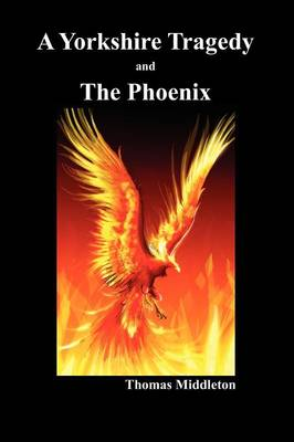 A Yorkshire Tragedy and The Phoenix (Paperback) (Paperback)