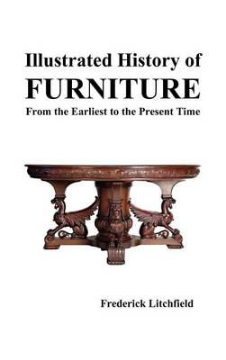 Illustrated History of Furniture: From the Earliest to the Present Time (Hardback)