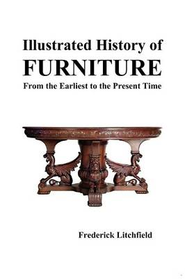 Illustrated History of Furniture: From the Earliest to the Present Time (Paperback)