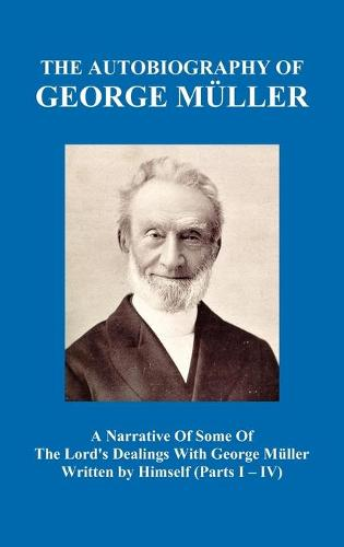A Narrative of Some of the Lord's Dealings with George Muller Written by Himself Vol. I-IV (Hardback) (Hardback)