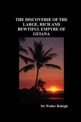 The Discoverie of the Large, Rich and Bewtiful Empyre of Guiana (Paperback)