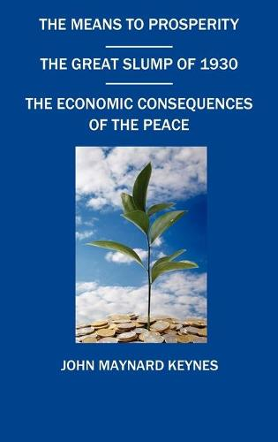The Means To Prosperity, The Great Slump Of 1930, The Economic Consequences Of The Peace (Hardback)