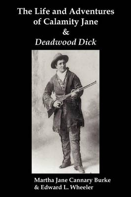 The Life & Adventures of Calamity Jane and Deadwood Dick: The Prince of the Road, (or The Black Rider of the Black Hills) (Paperback)