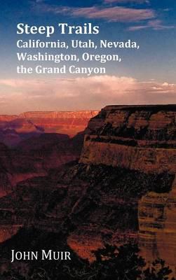 Steep Trails - California-Utah-Nevada-Washington Oregon-The Grand Canyon (Hardback)