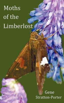 Moths of the Limberlost with Original Photographs (but in BW) (Hardback)