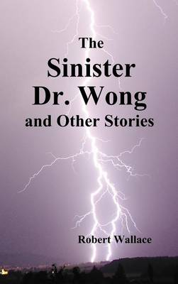 The Sinister Dr. Wong & Other Stories, Including Death Flight and Empire of Terror (Hardback)