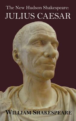 The New Hudson Shakespeare: Julius Caesar - with Footnotes and Indexes (Hardback)