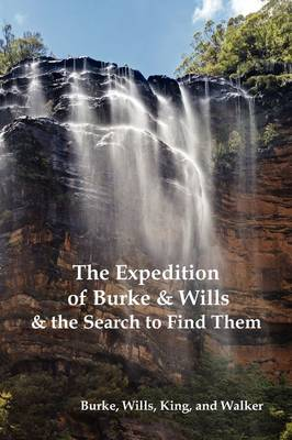 The Expedition of Burke and Wills & the Search to Find Them (by Burke, Wills, King & Walker) (Paperback)